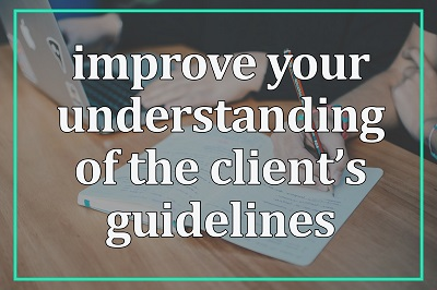 Improve your understanding of the clients guidelines